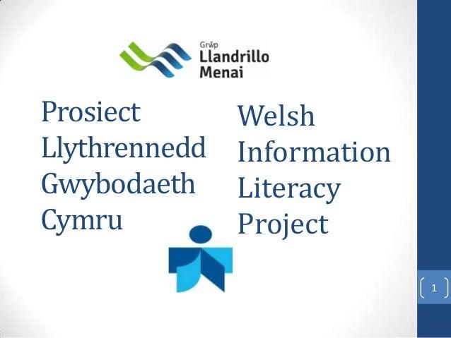 Prosiect       WelshLlythrennedd   InformationGwybodaeth     LiteracyCymru          Project                             1