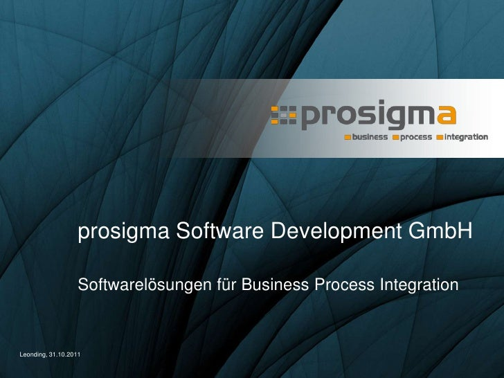 prosigma Software Development GmbH                   Softwarelösungen für Business Process IntegrationLeonding, 31.10.2011