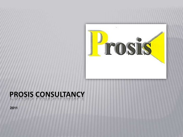 PROSIS CONSULTANCY<br />2011<br />