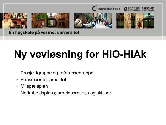 Ny vevløsning for HiO-HiAk - Prosjektgruppe og referansegruppe - Prinsipper for arbeidet - Milepælsplan - Nettarbeidsplass...