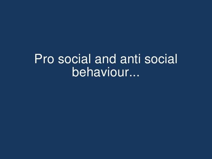 Pro social anti social behaviour  intro