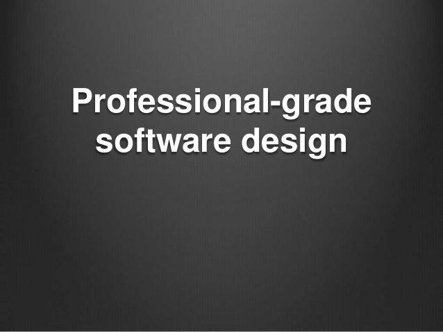 Professional-grade software design