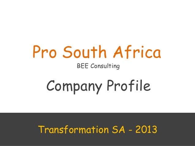 Pro South AfricaBEE ConsultingCompany ProfileTransformation SA - 2013