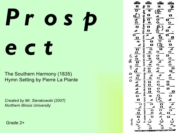 Pr os pectThe Southern Harmony (1835)Hymn Setting by Pierre La PlanteCreated by Mr. Sierakowski (2007)Northern Illinois Un...