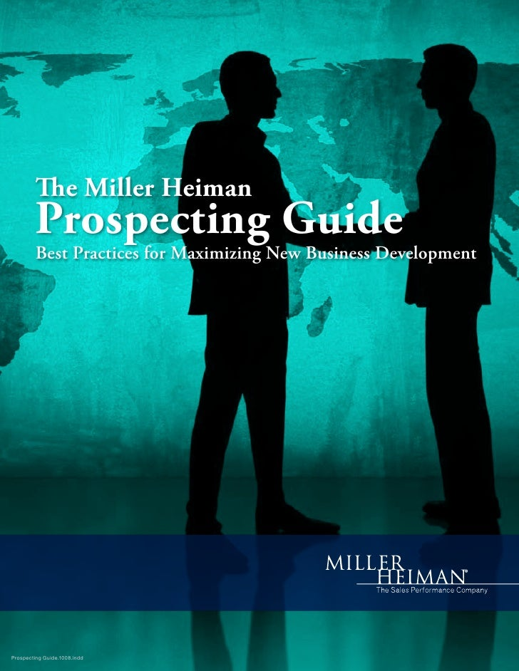The Miller Heiman          Prospecting Guide          Best Practices for Maximizing New Business Development     Prospecti...