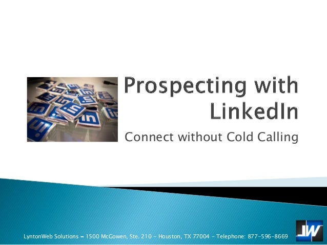Connect without Cold CallingLyntonWeb Solutions - 1500 McGowen, Ste. 210 - Houston, TX 77004 - Telephone: 877-596-8669