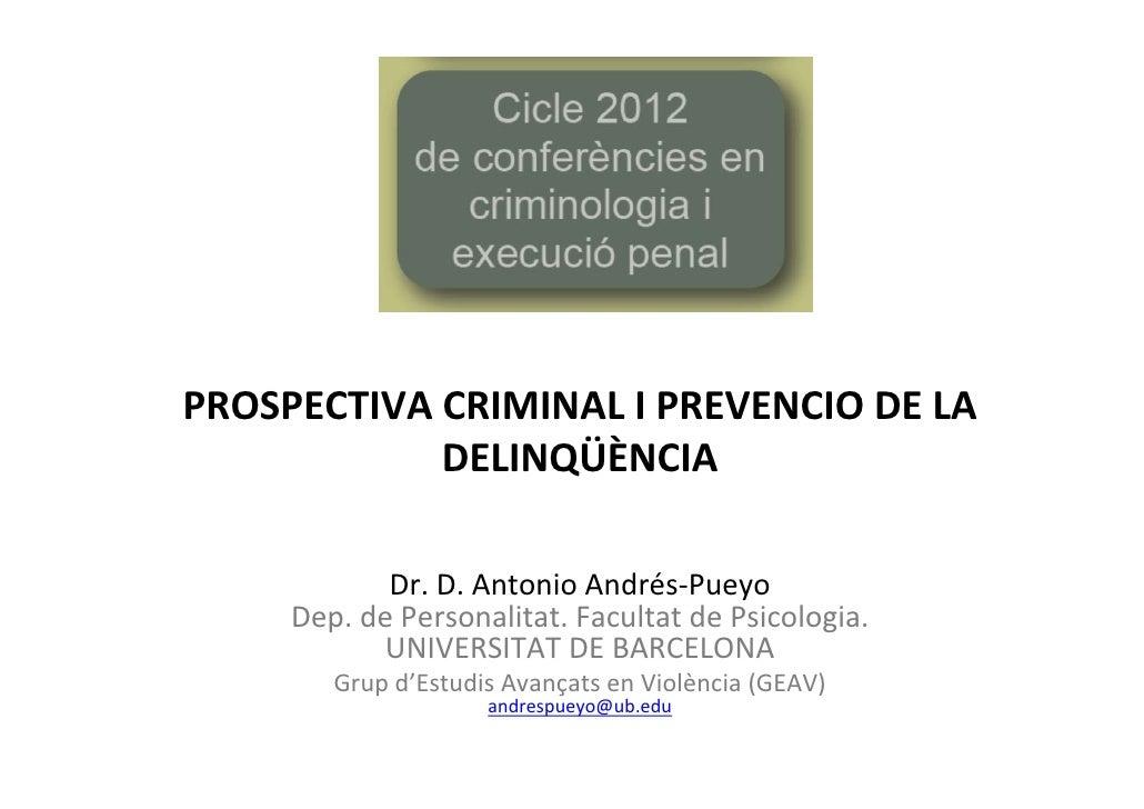 PROSPECTIVACRIMINALIPREVENCIODELA            DELINQÜÈNCIA            Dr.D.AntonioAndrés‐Pueyo     Dep.dePersona...