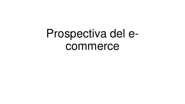 Prospectiva del e-commerce