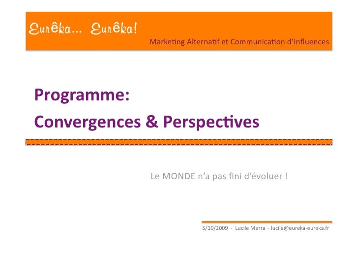 Eur ka... Eur ka!                     MarkeEngAlternaEfetCommunicaEond'Influences     Programme: Convergences&Persp...