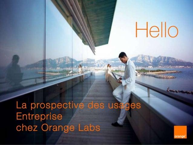 Orange Labs R&D – WUD 16 11 2010 – © 2010 1 Hello La prospective des usages Entreprise chez Orange Labs