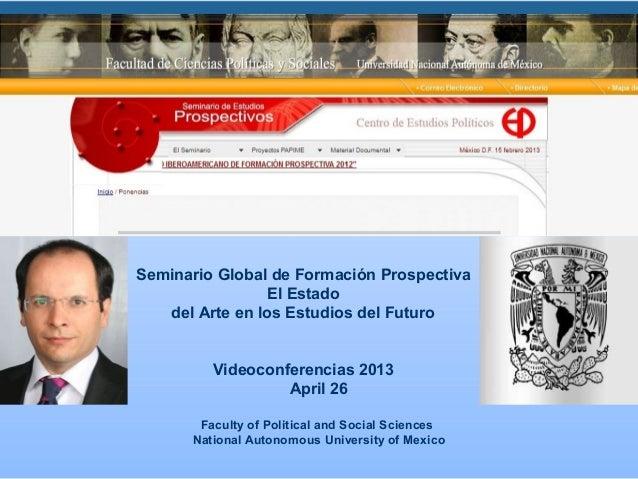 Seminario Global de Formación Prospectiva El Estado del Arte en los Estudios del Futuro Videoconferencias 2013 April 26 Fa...