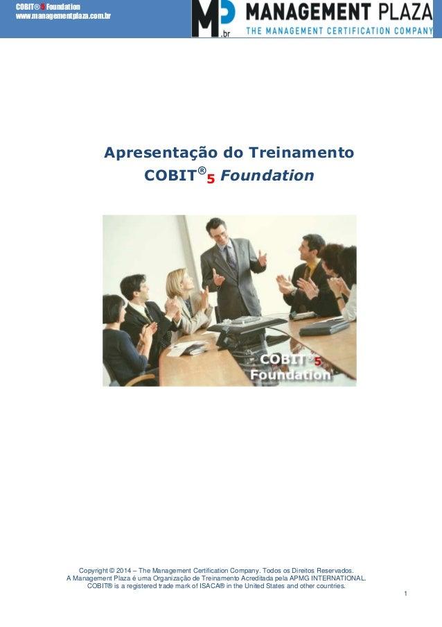 COBIT® 5 Foundation www.managementplaza.com.br  Apresentação do Treinamento COBIT®5 Foundation  Copyright © 2014 – The Man...