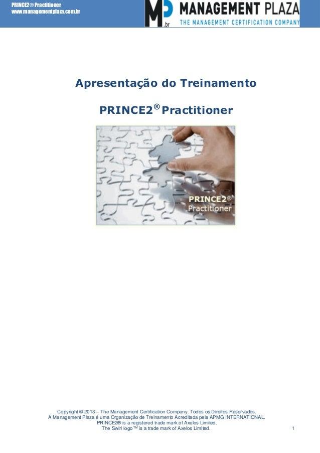 PRINCE2® Practitioner www.managementplaza.com.br  Apresentação do Treinamento PRINCE2® Practitioner  Copyright © 2013 – Th...