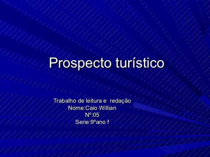 Prospecto turísticoTrabalho de leitura e redação     Nome:Caio Willian           Nº:05        Serie:9ºano f