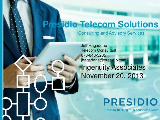 Presidio Telecom Solutions Consulting and Advisory Services Jeff Hagadone Telecom Consultant 678-848-5285 jhagadone@presid...