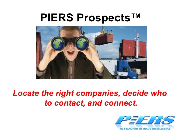 PIERS Prospects™ Locate the right companies, decide who  to contact, and connect.