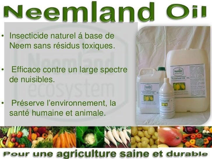 Neemland Oil<br />Insecticide naturel á base de Neem sans résidus toxiques.<br /> Efficace contre un large spectre de nuis...