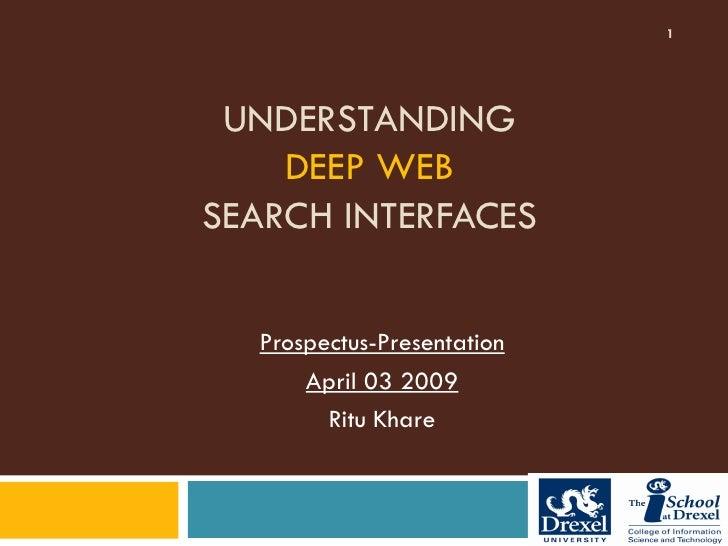 1      UNDERSTANDING     DEEP WEB SEARCH INTERFACES     Prospectus-Presentation       April 03 2009         Ritu Khare