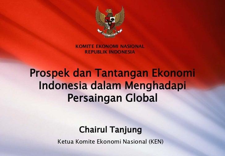 KOMITE EKONOMI NASIONAL            REPUBLIK INDONESIAProspek dan Tantangan Ekonomi  Indonesia dalam Menghadapi       Persa...