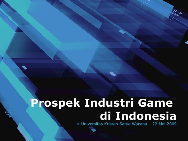 Prospek Industri Game           di Indonesia       > Universitas Kristen Satya Wacana – 22 Mei 2009
