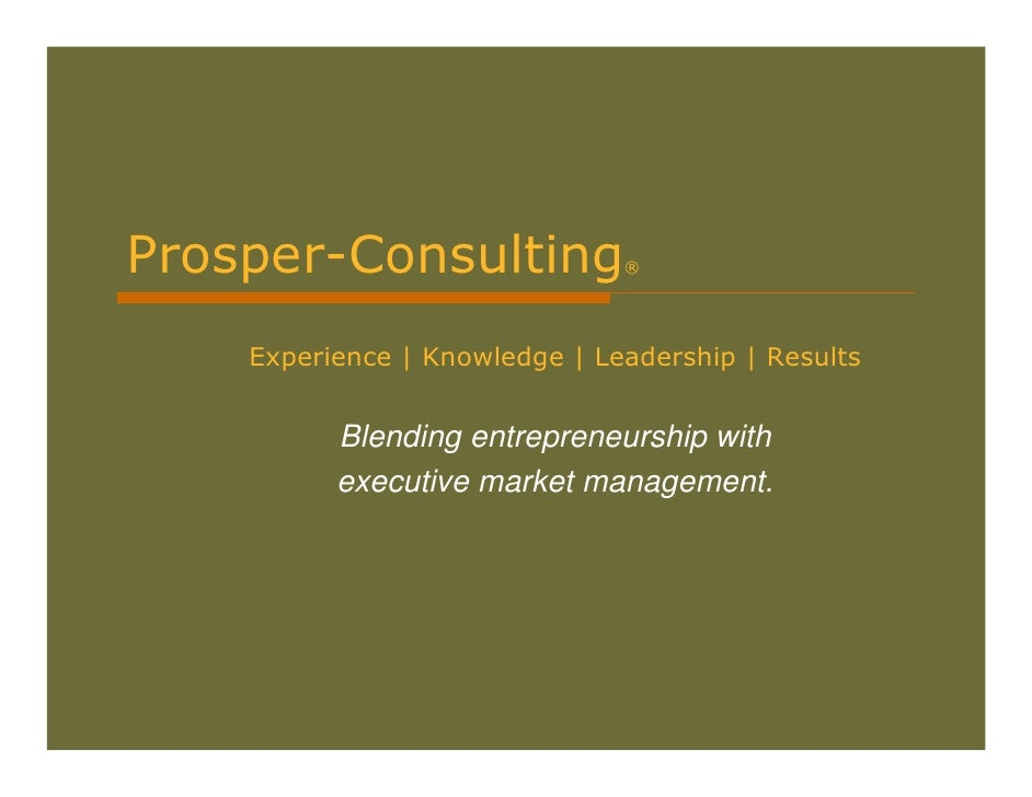 Prosper-Consulting®     Experience | Knowledge | Leadership | Results             Blending entrepreneurship with          ...