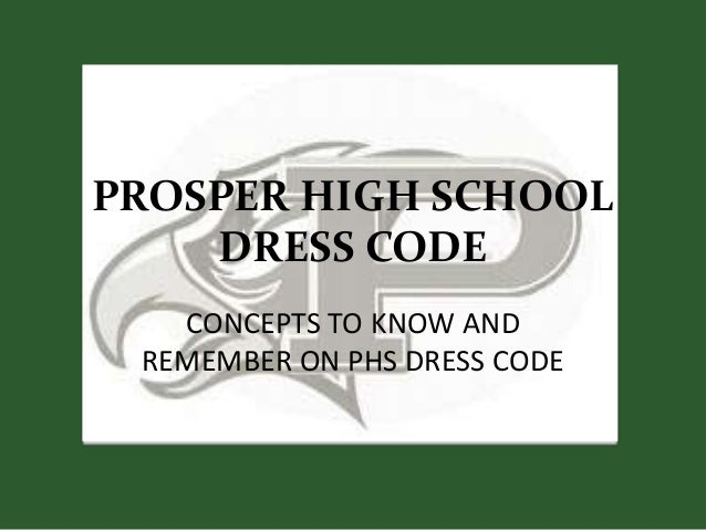 PROSPER HIGH SCHOOL DRESS CODE CONCEPTS TO KNOW AND REMEMBER ON PHS DRESS CODE