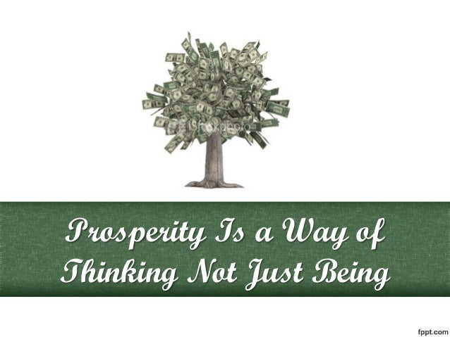 Prosperity Is a Way of Thinking Not Just Being