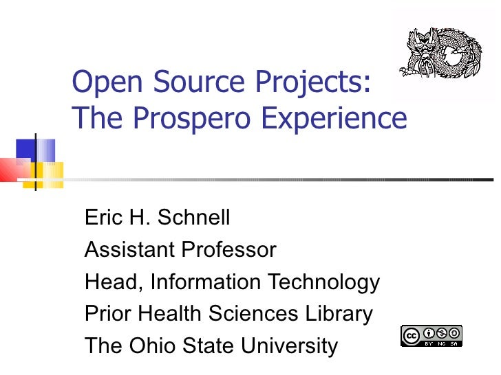 Open Source Projects: The Prospero Experience Eric H. Schnell  Assistant Professor Head, Information Technology  Prior Hea...