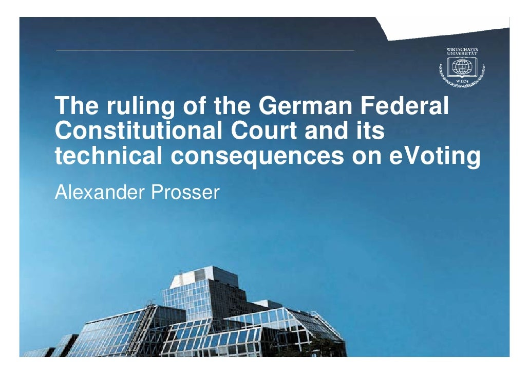 The ruling of the German Federal Constitutional Court and its technical consequences on eVoting Alexander Prosser