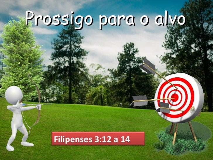Prossigo para o alvo   Filipenses 3:12 a 14