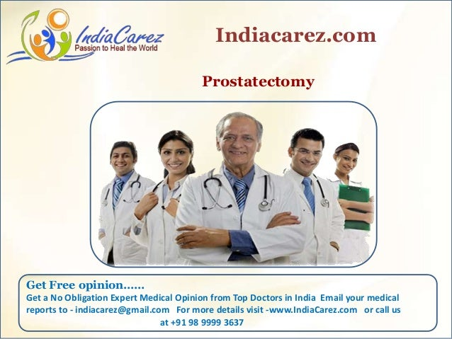 Prostatectomy Indiacarez.com Get Free opinion…… Get a No Obligation Expert Medical Opinion from Top Doctors in India Email...
