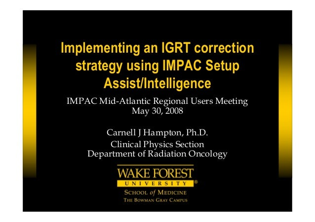 Implementing an IGRT correction strategy using IMPAC Setup Assist/Intelligence IMPAC Mid-Atlantic Regional Users Meeting M...