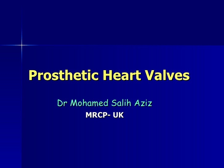 Prosthetic Heart Valves     Dr Mohamed Salih Aziz           MRCP- UK