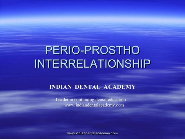 PERIO-PROSTHOPERIO-PROSTHO INTERRELATIONSHIPINTERRELATIONSHIP INDIAN DENTAL ACADEMY Leader in continuing dental education ...