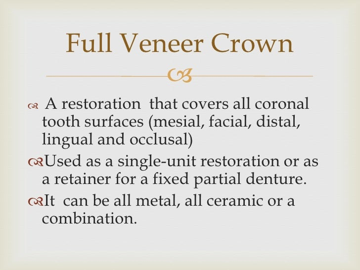 A restoration  that covers all coronal tooth surfaces (mesial, facial, distal, lingual and occlusal) <br />Used as a singl...