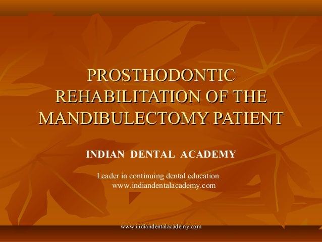 PROSTHODONTICPROSTHODONTIC REHABILITATION OF THEREHABILITATION OF THE MANDIBULECTOMY PATIENTMANDIBULECTOMY PATIENT INDIAN ...