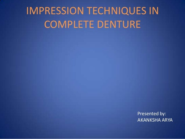 IMPRESSION TECHNIQUES IN   COMPLETE DENTURE                    Presented by:                    AKANKSHA ARYA