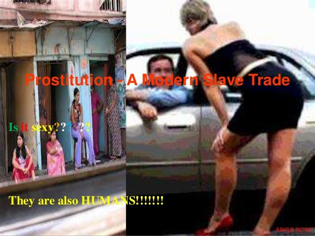 Prostitution - A Modern Slave Trade Is it sexy?????? They are also HUMANS!!!!!!! ARISE ROBY