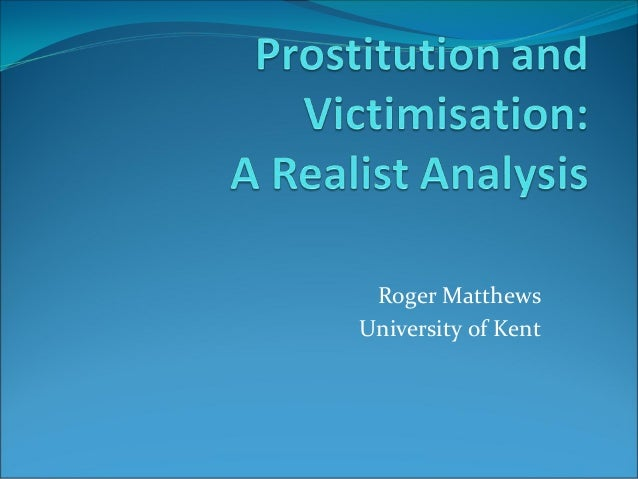Prostitution and victimisation: A Realist Analysis. Roger Matthews