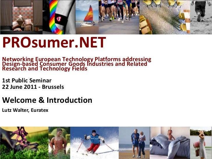 PROsumer.NETNetworking European Technology Platforms addressingDesign-based Consumer Goods Industries and RelatedResearch ...