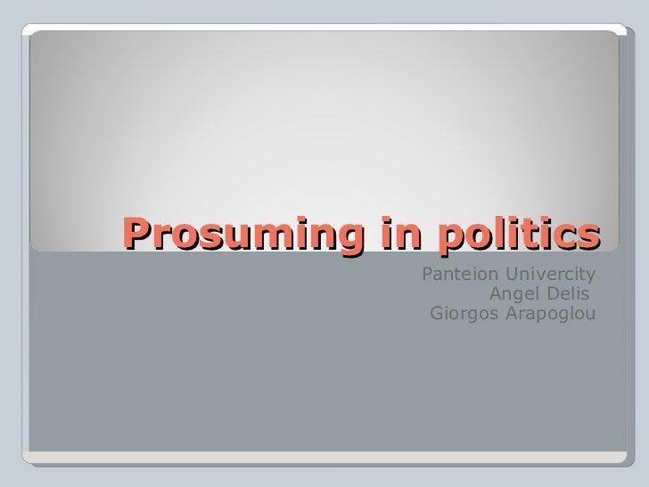 Prosuming in politics Panteion Univercity Angel Delis  Giorgos Arapoglou