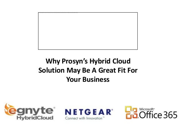 Why Prosyn's Hybrid CloudSolution May Be A Great Fit For         Your Business