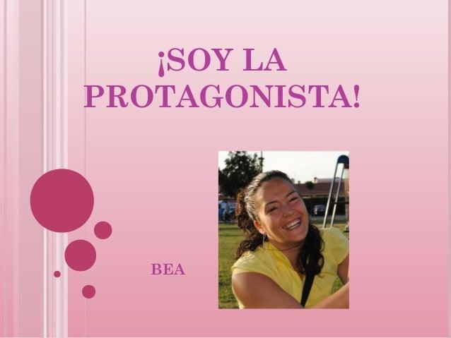 ¡SOY LA PROTAGONISTA! BEA