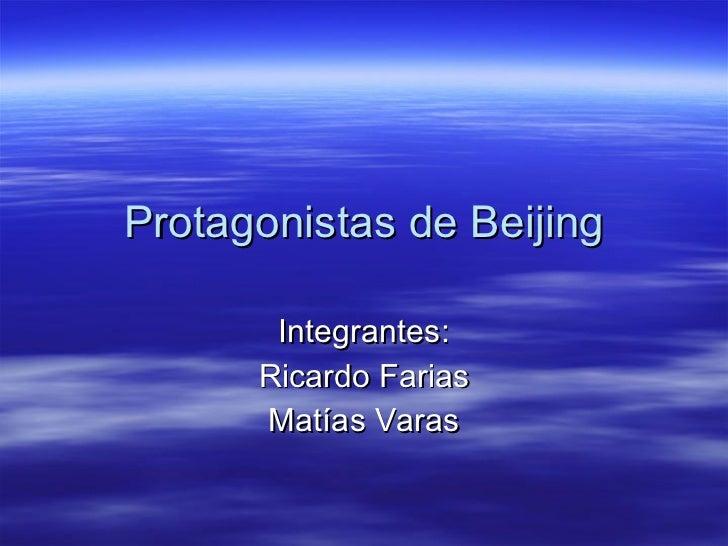 Protagonistas de Beijing Integrantes: Ricardo Farias Matías Varas