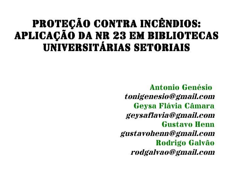 PROTEÇÃO CONTRA INCÊNDIOS: APLICAÇÃO DA NR 23 EM BIBLIOTECAS      UNIVERSITÁRIAS SETORIAIS                           Anton...