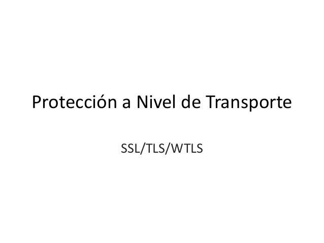 Protección a Nivel de Transporte SSL/TLS/WTLS