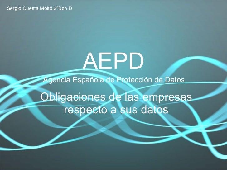 AEPD Agencia Española de Protección de Datos Obligaciones de las empresas respecto a sus datos Sergio Cuesta Moltó 2ºBch D