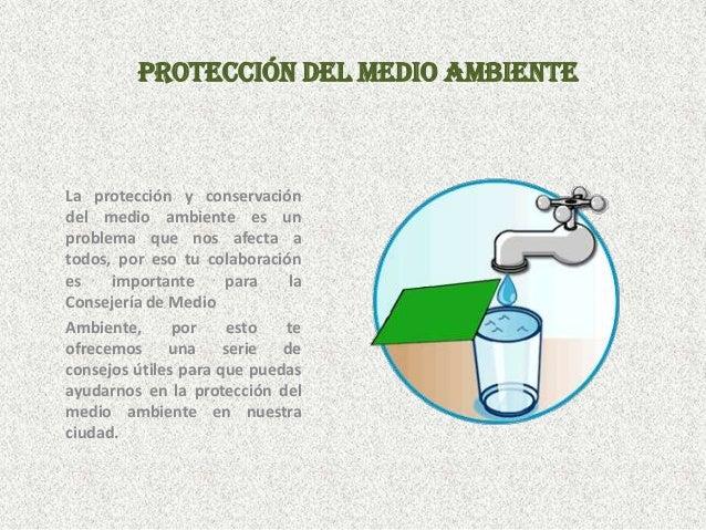 PROTECCIÓN DEL MEDIO AMBIENTELa protección y conservacióndel medio ambiente es unproblema que nos afecta atodos, por eso t...