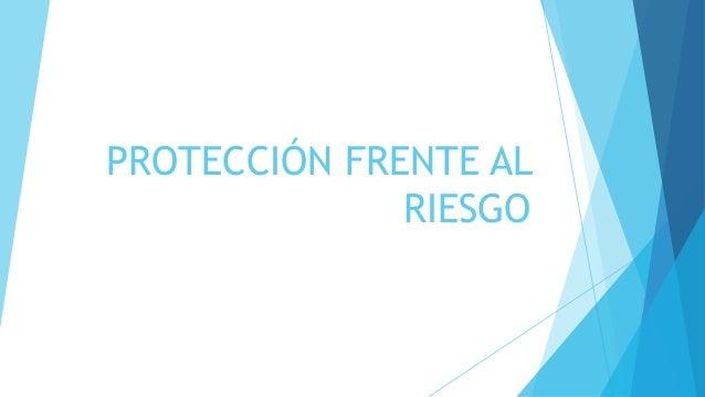 PROTECCIÓN FRENTE AL  RIESGO