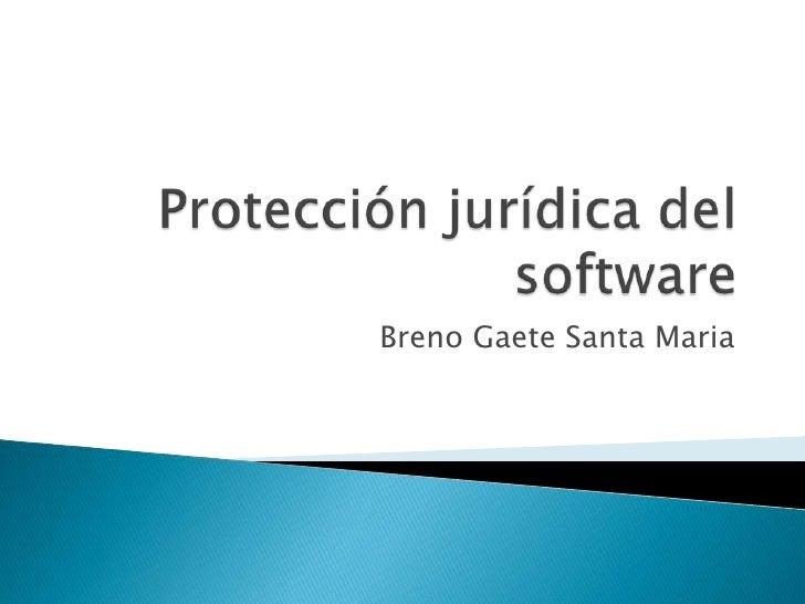 Protección jurídica del software<br />BrenoGaete Santa Maria<br />